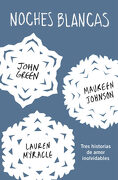 Noches Blancas: Tres Historias de Amor Inolvidables (Nube de Tinta) - Maureen Johnson,John Green,Erin Lange - Nube De Tinta