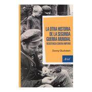 La Otra Historia de la Segunda Guerra Mundial - Donny Gluckstein - Ariel