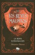 Los Reyes Malditos ii. La Reina Estrangulada - Maurice Druon - Ediciones B. Grupo Z