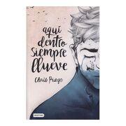 Aquí Dentro Siempre Llueve - Chris Pueyo - Destino