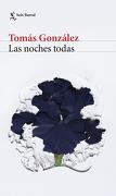 Las Noches Todas - Tomás González - Seix Barral