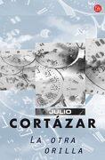 La Otra Orilla   fg (Formato Grande) - Julio Cortazar - Punto De Lectura