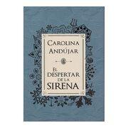 El Despertar de la Sirena - Carolina Andújar - Montena