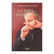 La Puta de Babilonia - Fernando Vallejo - Alfaguara