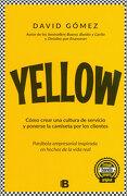 Yellow. Cómo Crear una Cultura de Servicio y Ponerse la Camiseta por los Clientes - David Gómez - Penguin Random House