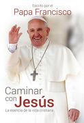 Caminar con Jesús, la Esencia de la Vida Cristiana - Papa Francisco - Aguilar