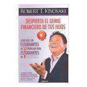 Despierta el Genio Financiero de tus hij - Robert T. Kiyosaki - Aguilar