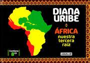 Africa: Nuestra Tercera Raiz - Diana Uribe - Aguilar