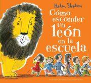 Cómo Esconder un León en la Escuela - Helen Stephens - B De Blok (Ediciones B)