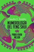 Numerología del Feng Shui Para Vivir Mejor - Claudia Elena Roldan - Grijalbo