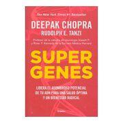Supergenes. Libera el Asombroso Potencial  de tu adn Para una Salud Óptima y un Bienestar Radical - Deepak Chopra,Rudolph E. Tanzi - Penguin Random House