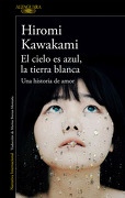 El Cielo es Azul, la Tierra Blanca - Hiromi Kawakami - Alfaguara
