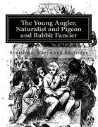 The Young Angler, Naturalist and Pigeon and Rabbit Fancier (libro en inglés)