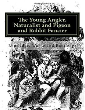 portada The Young Angler, Naturalist and Pigeon and Rabbit Fancier (libro en inglés)