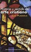 Historia y Sentido del Arte Cristiano - Juan Plazaola - Biblioteca Autores Cristianos