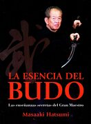 Esencia del Budo. Las Enseñanzas Secretas del Gran Maestro - Masaaki Hatsumi - Shinden Ediciones