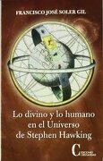 Lo Divino y lo Humano en el Universo de Stephen Hawking - Francisco Jose Soler Gil - Ediciones Cristiandad, S.L.