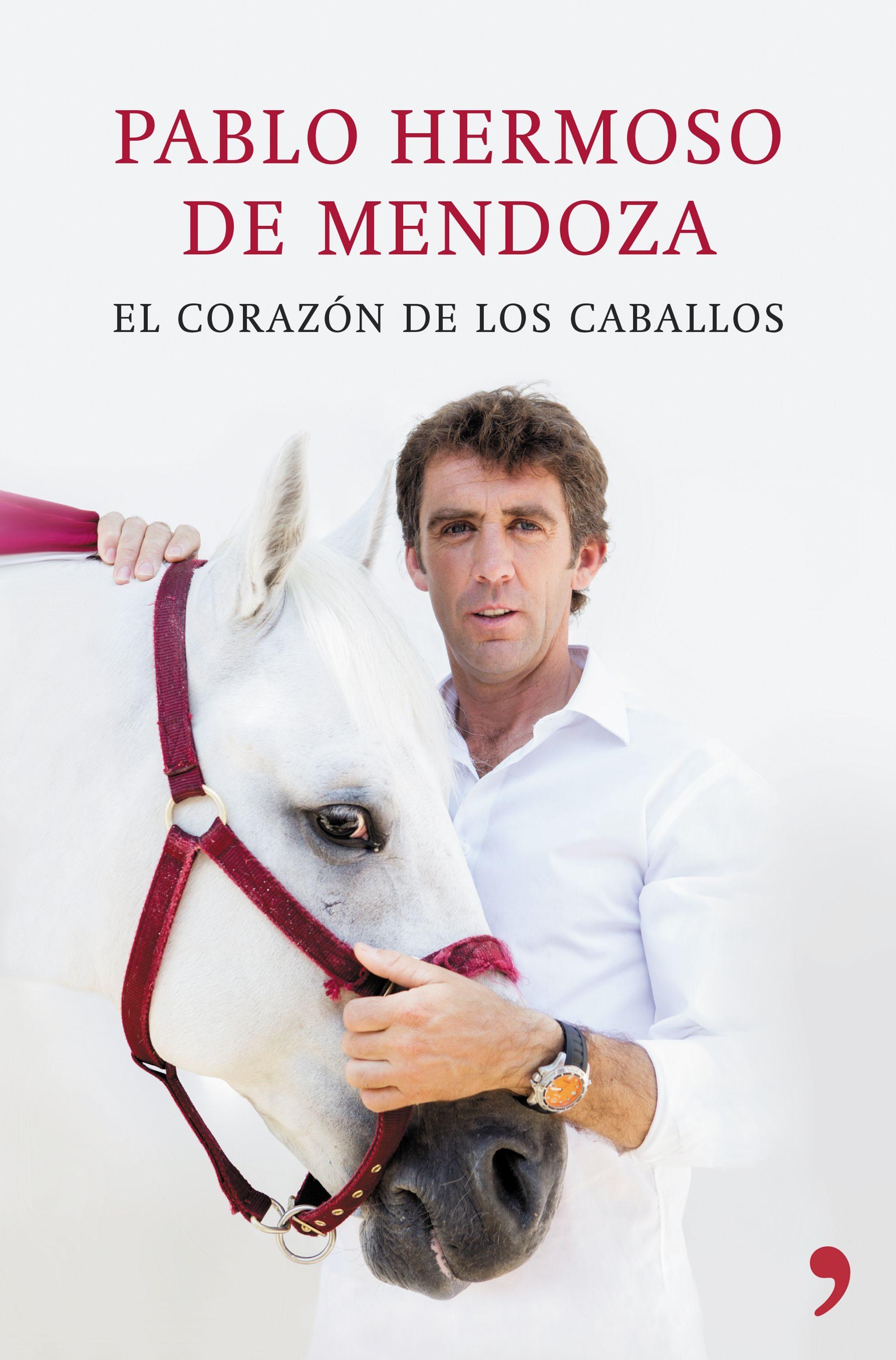 El corazón de los caballos; pablo hermoso de mendoza