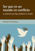Ser paz en un Mundo en Conflicto - Marshall B. Rosenberg - Editorial Acanto S.A.