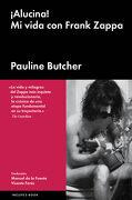 Alucina! Mi Vida con Frank Zappa - Pauline Butcher - Malpaso