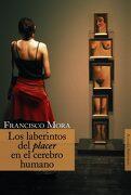 Los Laberintos del Placer en el Cerebro Humano - Francisco Mora - Alianza