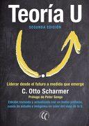 Teoria u: Liderar Desde el Futuro a Medida que Emerge - C. Otto Scharmer - Editorial Eleftheria Sl
