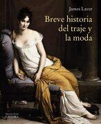 Breve Historia del Traje y la Moda - James Laver - Ediciones Cátedra