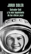 Salvador Dalí y la más Inquietante de las Chicas Yeyé (Literatura Random House) - Jordi Soler - Literatura Random House