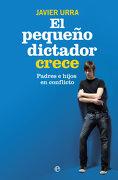El Pequeño Dictador Crece: Padres e Hijos en Coflicto - Javier Urra - La Esfera De Los Libros