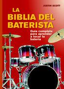 La Biblia del Baterista: Una Guía Completa Para Tocar la Batería - Justin Scott - Acanto