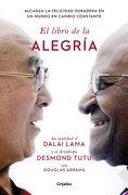 El Libro de la Alegría: Alcanza la Felicidad Duradera en un Mundo en Cambio Constante - Douglas Carlton Abrams,Dalai Lama Xiv Bstan-'dzin-Rgya-Mtsho - Dalai Lama Xiv -,Desmond Tutu - Grijalbo