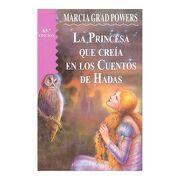 La Princesa que Creia en Cuentos de Hadas - Marcia Grad Powers - Obelisco