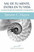 Sal de tu Mente, Entra en tu Vida - Steven C. Hayes - Desclée De Brouwer