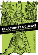 Relaciones Ocultas: Símbolos, Alquimia y Esoterismo en el Arte (Pigmalion) - Marta Piñol Lloret - Sans Soleil Ediciones