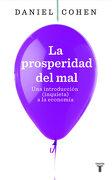 La Prosperidad del Mal: Una Introducción (Inquieta) a la Economía (Historia) - Daniel Cohen - Taurus