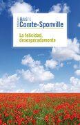 La Felicidad, Desesperadamente - André Comte-Sponville - Ediciones Paidós
