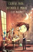 Cuentos Para Entender el Mundo - Eloy Moreno - Eloy Moreno