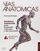 Vías Anatómicas. Meridianos Miofasciales Para Terapeutas Manuales y del Movimiento - 3ª Edición - Thomas W. Myers - Elsevier