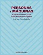 Personas y Maquinas: El Diseño de su Interaccion Desde la Ergonom ia Cognitiva - José Juan Cañas - Pirámide