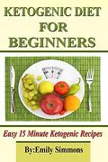 Ketogenic Diet for Beginners: That you can Prep in 15 Minutes or Less (libro en inglés)