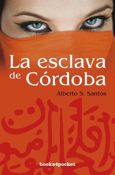 La esclava de córdoba (books4pocket narrativa); alberto s. santos