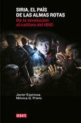 Siria, el País de las Almas Rotas: De la Revolución al Califato del Isis - Javier Espinosa Robles,Mónica García Prieto - Debate