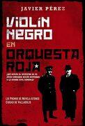 Violín Negro en Orquesta Roja (Algaida Literaria - Premio Ateneo Ciudad de Valladolid) - Javier Pérez - Algaida