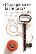 Para qué Sirve la Historia? - Serge Gruzinski - Alianza Editorial