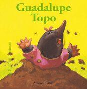 Bichitos Curiosos. Guadalupe Topo - Antoon Krings - Blume