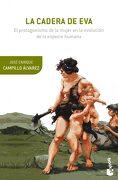 La Cadera de Eva: El Protagonismo de la Mujer en la Evolución de la Especie Humana (Booket Ciencia) - José Enrique Campillo Álvarez - Booket