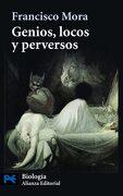 Genios, Locos y Perversos: Cerebro, Enfermedad Mental y Diversidad Humana (el Libro de Bolsillo - Ciencias) - Francisco Mora - Alianza