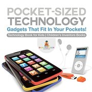 Pocket-Sized Technology - Gadgets That fit in Your Pockets! Technology Book for Kids   Children's Inventors Books (libro en inglés)