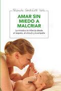 Amar sin Miedo a Malcriar - Yolanda GonzÁLez Vara - Rba Integral