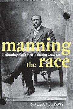 portada Manning the Race: Reforming Black men in the jim Crow era (Sexual Cultures) (libro en inglés)